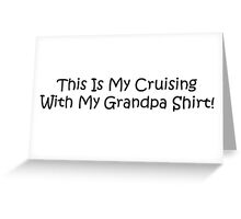 This Is My Cruising With My Grandpa Shirt Greeting Card