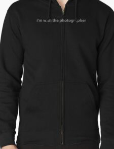 I'm With The Photographer Zipped Hoodie