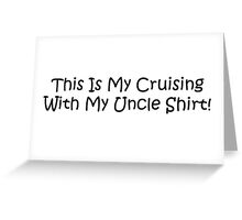 This Is My Cruising With My Uncle Shirt Greeting Card
