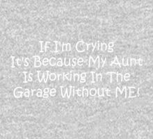 If Im Crying Its Because My Aunt Is Working In The Garage Without Me Kids Tee
