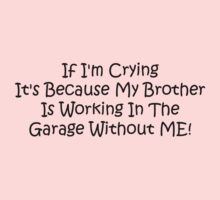 If Im Crying Its Because My Brother Is Working In The Garage Without Me Kids Tee