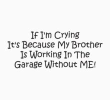 If Im Crying Its Because My Brother Is Working In The Garage Without Me Baby Tee