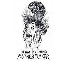 blow my mind motherfucker Photographic Print