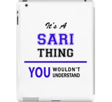 It's a SARI thing, you wouldn't understand !! iPad Case/Skin