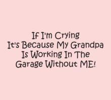 If Im Crying Its Because My Grandpa Is Working In The Garage Without Me Kids Tee