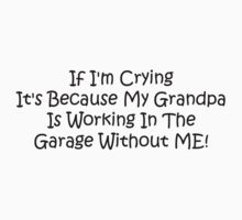 If Im Crying Its Because My Grandpa Is Working In The Garage Without Me Baby Tee