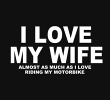 I LOVE MY WIFE Almost As Much As I Love Riding My Motorbike by Chimpocalypse