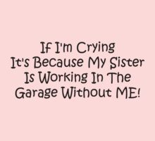 If Im Crying Its Because My Sister Is Working In The Garage Without Me Kids Tee