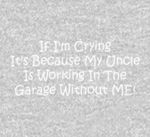 If Im Crying Its Because My Uncle Is Working In The Garage Without Me Kids Tee