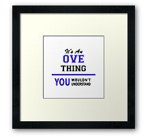 It's an OVE thing, you wouldn't understand !! Framed Print