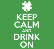 Keep Calm and Drink On by KDGrafx