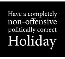 Have a Politically Correct Holiday Photographic Print