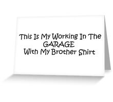 This Is My Working In The Garage With My Brother Shirt Greeting Card