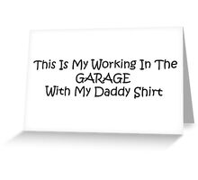 This Is My Working In The Garage With My Daddy Shirt Greeting Card