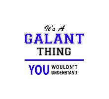 It's a GALANT thing, you wouldn't understand !! by yourname