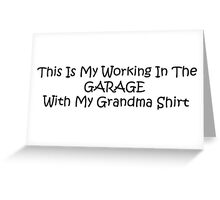 This Is My Working In The Garage With My Grandma Shirt Greeting Card