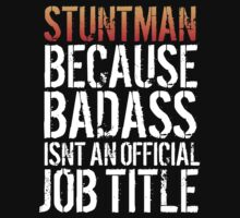 Excellent 'Stuntman because Badass Isn't an Official Job Title' Tshirt, Accessories and Gifts by Albany Retro