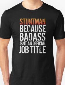 Excellent 'Stuntman because Badass Isn't an Official Job Title' Tshirt, Accessories and Gifts T-Shirt