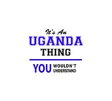 It's an UGANDA thing, you wouldn't understand !! by thenamer
