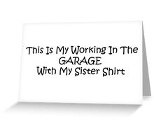 This Is My Working In The Garage With My Sister Shirt Greeting Card
