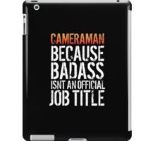 Excellent 'Cameraman because Badass Isn't an Official Job Title' Tshirt, Accessories and Gifts iPad Case/Skin