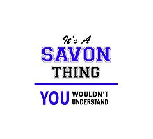 It's a SAVON thing, you wouldn't understand !! by thestarmaker