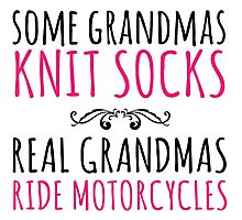 Funny 'Some Grandmas Knit Socks, Real Grandmas Ride Motorcycles' T-shirt, Accessories and Gifts Photographic Print