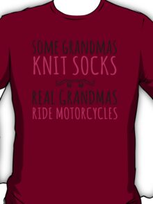 Funny 'Some Grandmas Knit Socks, Real Grandmas Ride Motorcycles' T-shirt, Accessories and Gifts T-Shirt