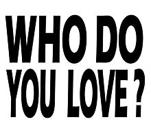 WHO DO YOU LOVE Photographic Print