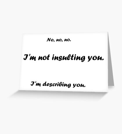 Not insulting you Greeting Card