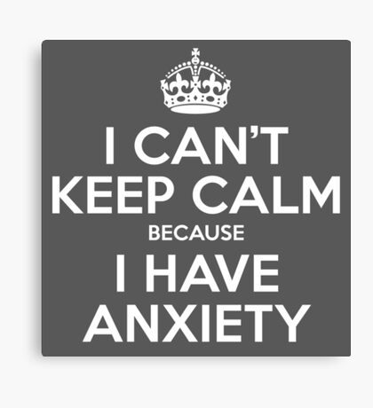 I CAN'T KEEP CALM - ANXIETY Canvas Print