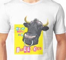 Never mind the Bullocks Unisex T-Shirt