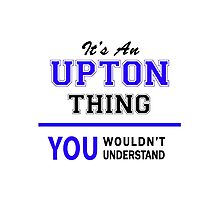 It's an UPTON thing, you wouldn't understand !! Photographic Print