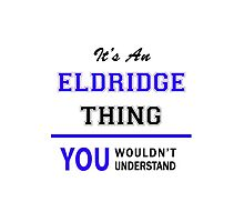 It's an ELDRIDGE thing, you wouldn't understand !! by allnames