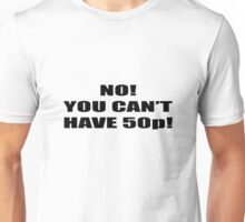 NO YOU CANT HAVE 50P Unisex T-Shirt