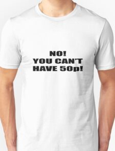 NO YOU CANT HAVE 50P T-Shirt
