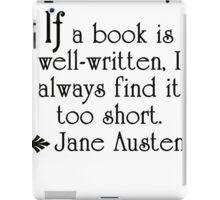 Jane Austen--If a book is well-written . . .   iPad Case/Skin