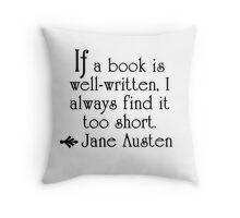 Jane Austen--If a book is well-written . . .   Throw Pillow