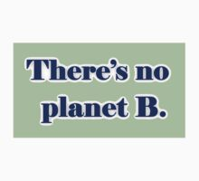 There's No Planet B by Betty Mackey