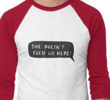 """""""She doesn't even go here!"""" Men's Baseball ¾ T-Shirt"""