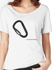 not safe for  climbing Women's Relaxed Fit T-Shirt