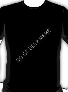 NO GF DEEP MEME T-Shirt