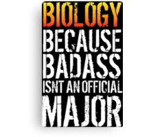 Cool 'Biology because Badass Isn't an Official Major' Tshirt, Accessories and Gifts Canvas Print