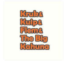 Kruk & Kuip & Flem & The Big Kahuna Art Print