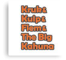 Kruk & Kuip & Flem & The Big Kahuna Canvas Print