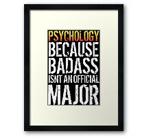 Limited Edition 'Psychology because Badass Isn't an Official Major' Tshirt, Accessories and Gifts Framed Print