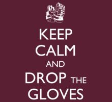 Keep Calm and Drop the Gloves by Gregory Manno