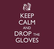 Keep Calm and Drop the Gloves Unisex T-Shirt