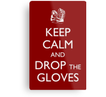 Keep Calm and Drop the Gloves Metal Print