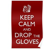 Keep Calm and Drop the Gloves Poster